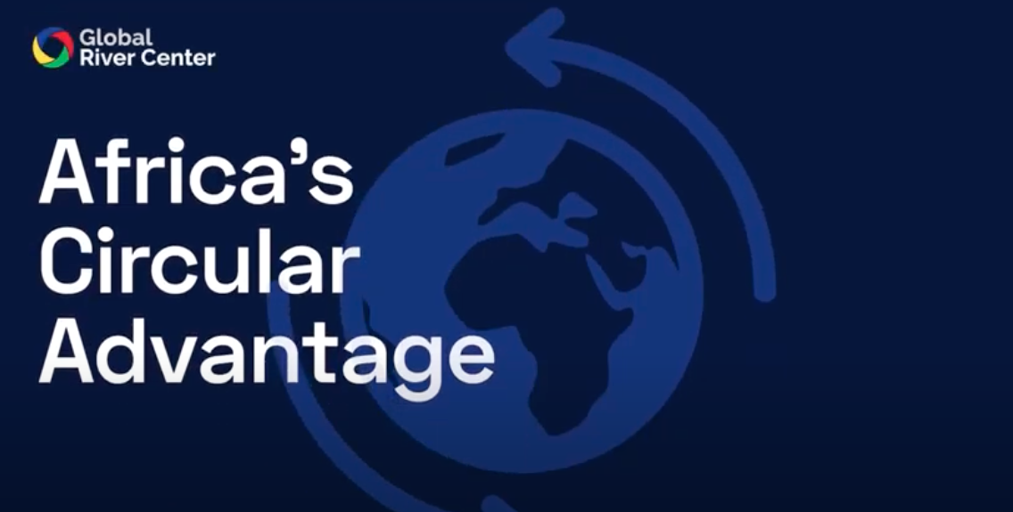 Learn about Africas Circular Advantage with Global River Center